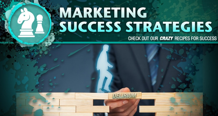 Marketing Strategies; check out our crazy recipes for success.